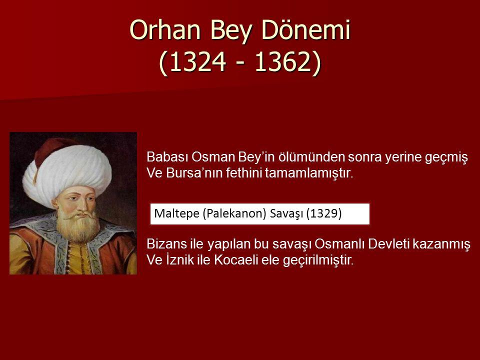 Orhan Bey Dönemi (1324 - 1362) Babası Osman Bey'in ölümünden sonra yerine geçmiş Ve Bursa'nın fethini tamamlamıştır. Maltepe (Palekanon) Savaşı (1329)
