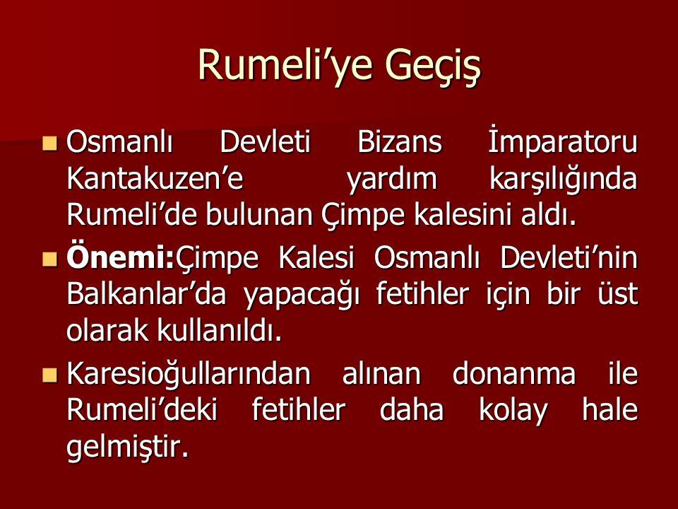 Rumeli'ye Geçiş Osmanlı Devleti Bizans İmparatoru Kantakuzen'e yardım karşılığında Rumeli'de bulunan Çimpe kalesini aldı. Osmanlı Devleti Bizans İmpar