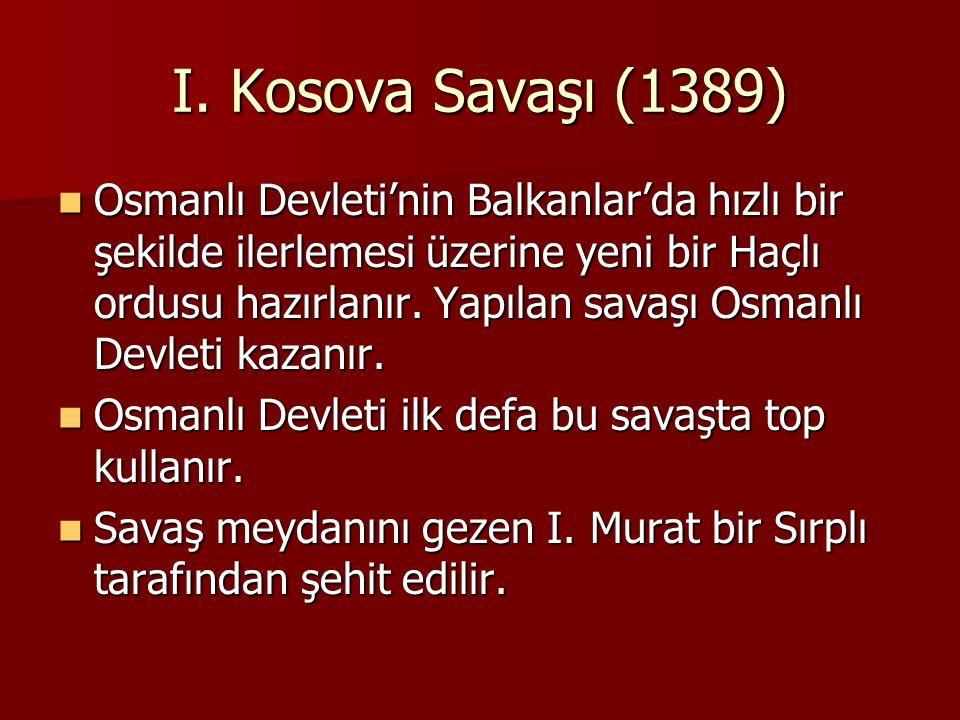 I. Kosova Savaşı (1389) Osmanlı Devleti'nin Balkanlar'da hızlı bir şekilde ilerlemesi üzerine yeni bir Haçlı ordusu hazırlanır. Yapılan savaşı Osmanlı