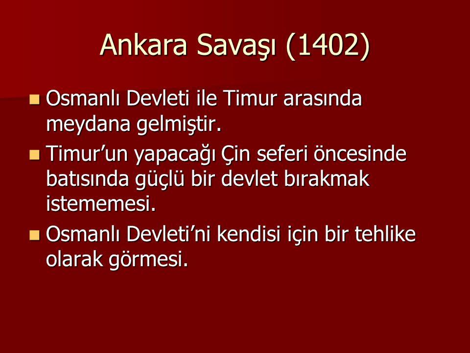 Ankara Savaşı (1402) Osmanlı Devleti ile Timur arasında meydana gelmiştir. Osmanlı Devleti ile Timur arasında meydana gelmiştir. Timur'un yapacağı Çin