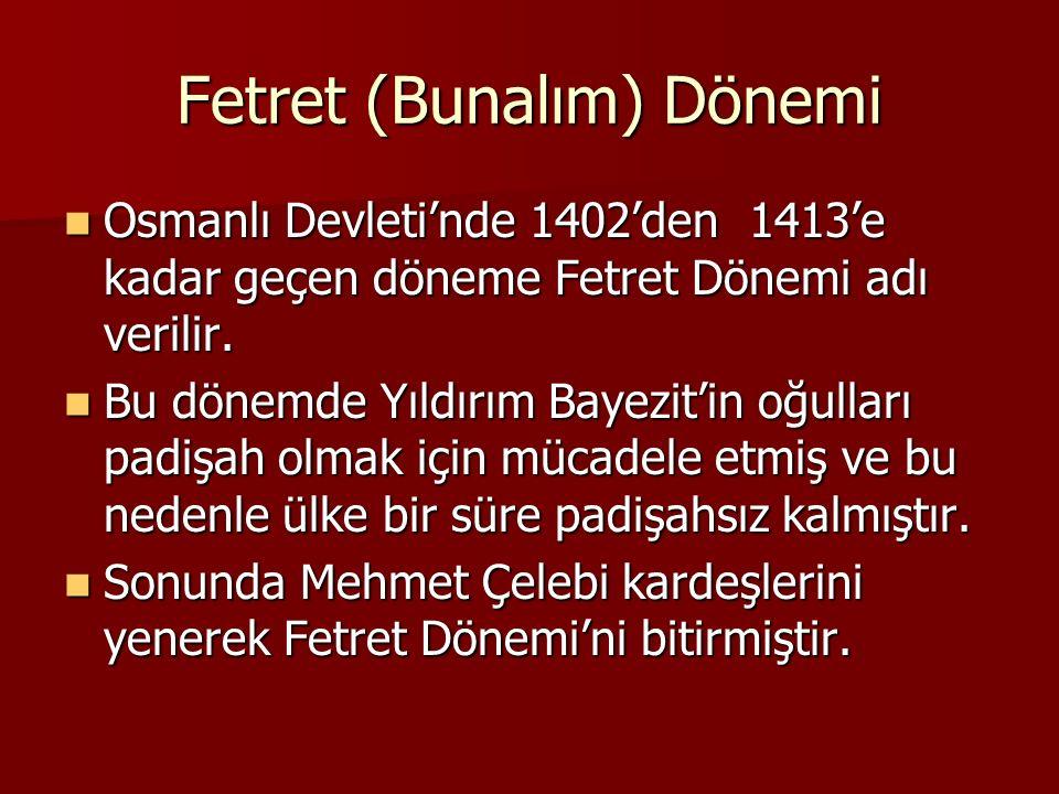 Fetret (Bunalım) Dönemi Osmanlı Devleti'nde 1402'den 1413'e kadar geçen döneme Fetret Dönemi adı verilir. Osmanlı Devleti'nde 1402'den 1413'e kadar ge