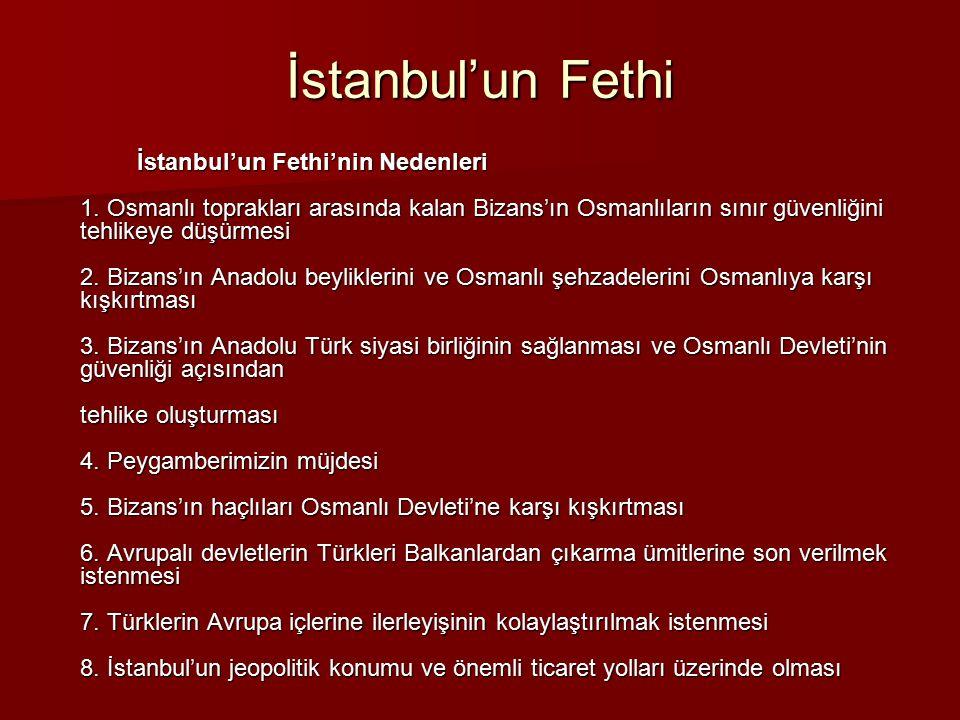 İstanbul'un Fethi İstanbul'un Fethi'nin Nedenleri 1. Osmanlı toprakları arasında kalan Bizans'ın Osmanlıların sınır güvenliğini tehlikeye düşürmesi 2.