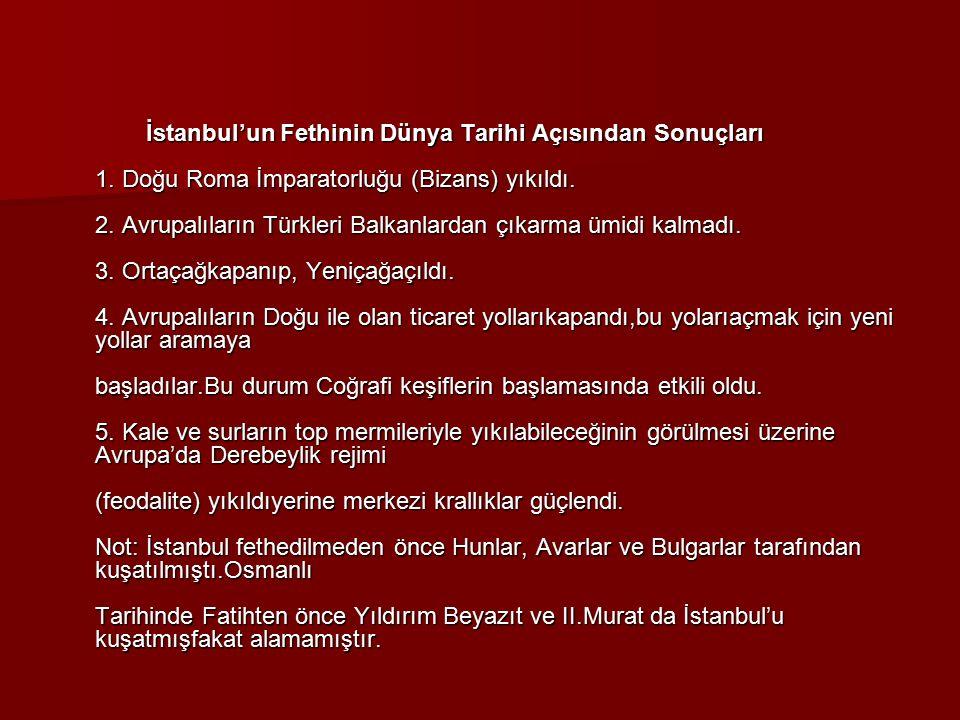 İstanbul'un Fethinin Dünya Tarihi Açısından Sonuçları 1. Doğu Roma İmparatorluğu (Bizans) yıkıldı. 2. Avrupalıların Türkleri Balkanlardan çıkarma ümid