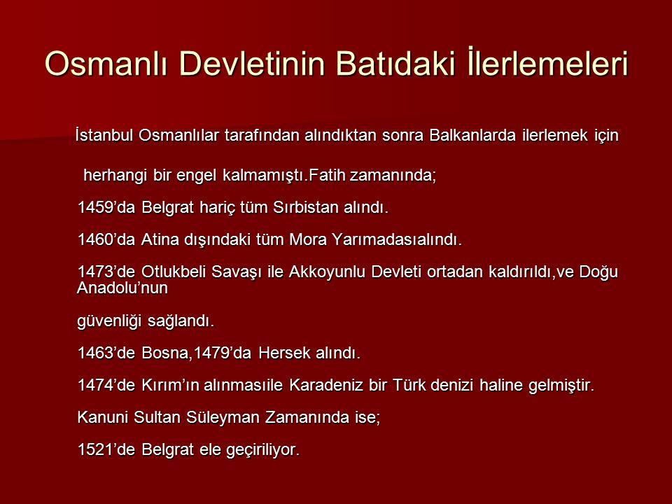 Osmanlı Devletinin Batıdaki İlerlemeleri İstanbul Osmanlılar tarafından alındıktan sonra Balkanlarda ilerlemek için İstanbul Osmanlılar tarafından alı