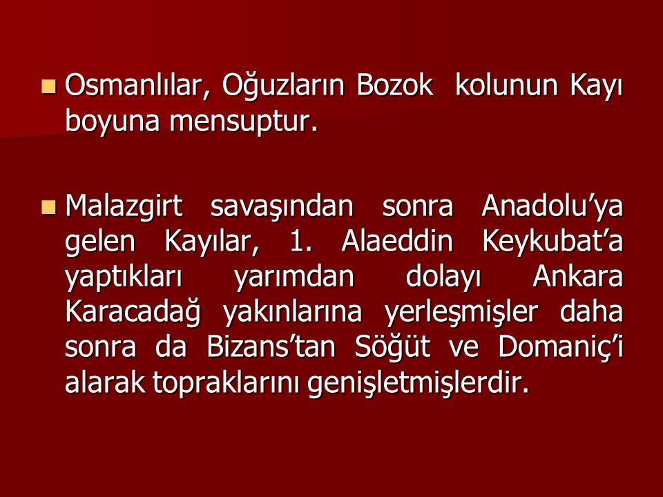 Osmanlılar, Oğuzların Bozok kolunun Kayı boyuna mensuptur. Osmanlılar, Oğuzların Bozok kolunun Kayı boyuna mensuptur. Malazgirt savaşından sonra Anado