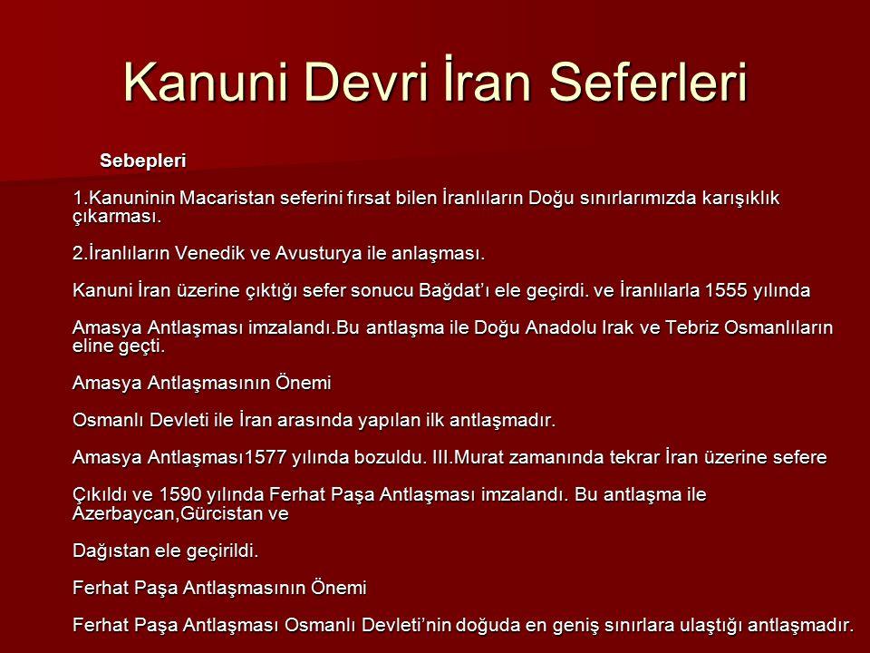 Kanuni Devri İran Seferleri Sebepleri 1.Kanuninin Macaristan seferini fırsat bilen İranlıların Doğu sınırlarımızda karışıklık çıkarması. 2.İranlıların
