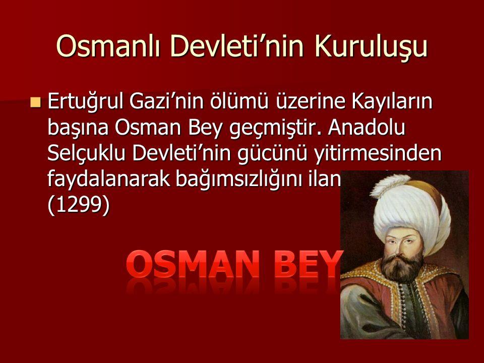 Osmanlı Devleti'nin Kuruluşu Ertuğrul Gazi'nin ölümü üzerine Kayıların başına Osman Bey geçmiştir. Anadolu Selçuklu Devleti'nin gücünü yitirmesinden f