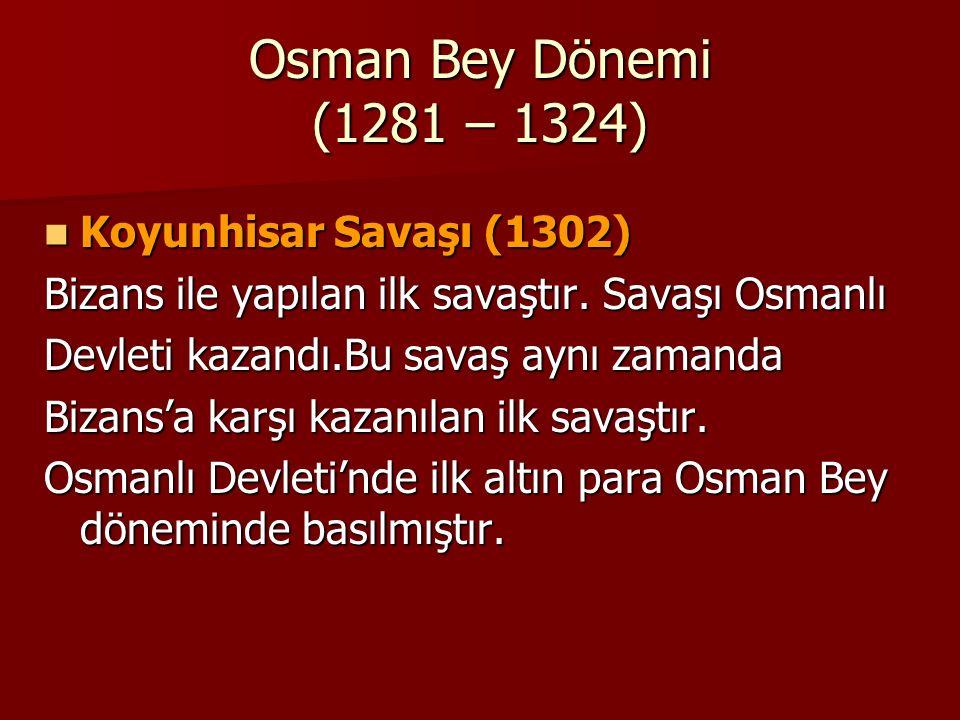 Osman Bey Dönemi (1281 – 1324) Koyunhisar Savaşı (1302) Koyunhisar Savaşı (1302) Bizans ile yapılan ilk savaştır. Savaşı Osmanlı Devleti kazandı.Bu sa