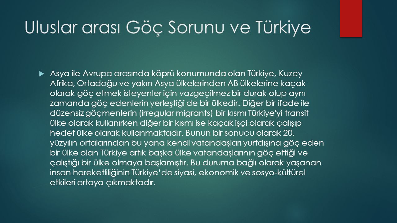 Uluslar arası Göç Sorunu ve Türkiye  Asya ile Avrupa arasında köprü konumunda olan Türkiye, Kuzey Afrika, Ortadoğu ve yakın Asya ülkelerinden AB ülke