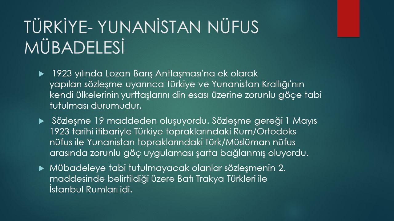 TÜRKİYE- YUNANİSTAN NÜFUS MÜBADELESİ  1923 yılında Lozan Barış Antlaşması'na ek olarak yapılan sözleşme uyarınca Türkiye ve Yunanistan Krallığı'nın k