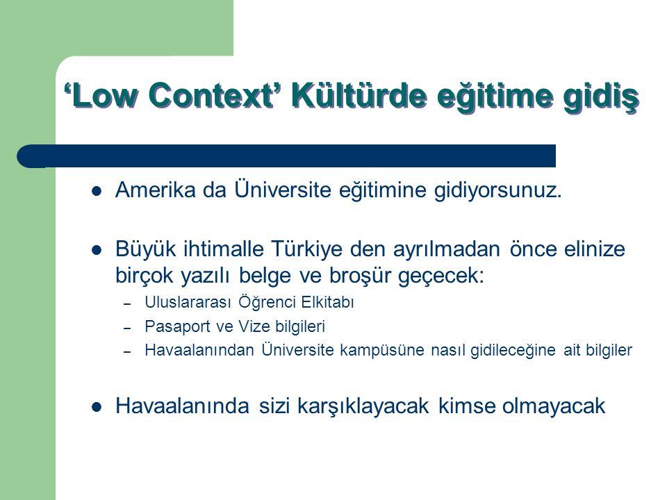 'Low Context' Kültürde eğitime gidiş Amerika da Üniversite eğitimine gidiyorsunuz. Büyük ihtimalle Türkiye den ayrılmadan önce elinize birçok yazılı b