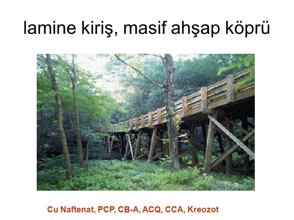 lamine kiriş, masif ahşap köprü Cu Naftenat, PCP, CB-A, ACQ, CCA, Kreozot