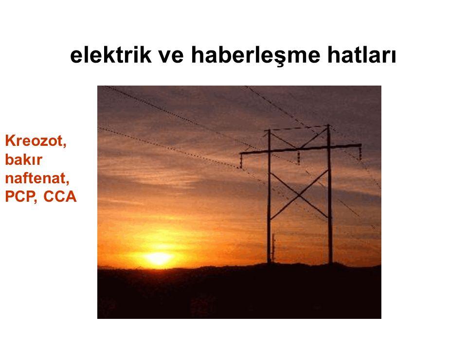 elektrik ve haberleşme hatları Kreozot, bakır naftenat, PCP, CCA