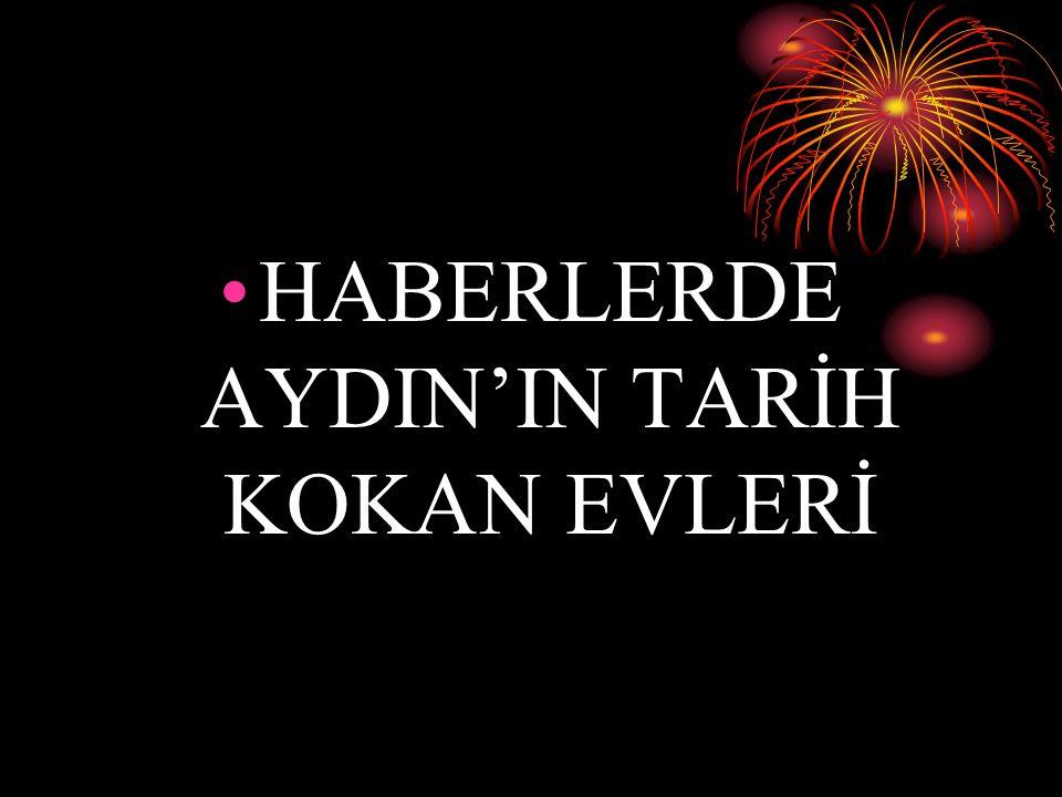 HABERLERDE AYDIN'IN TARİH KOKAN EVLERİ