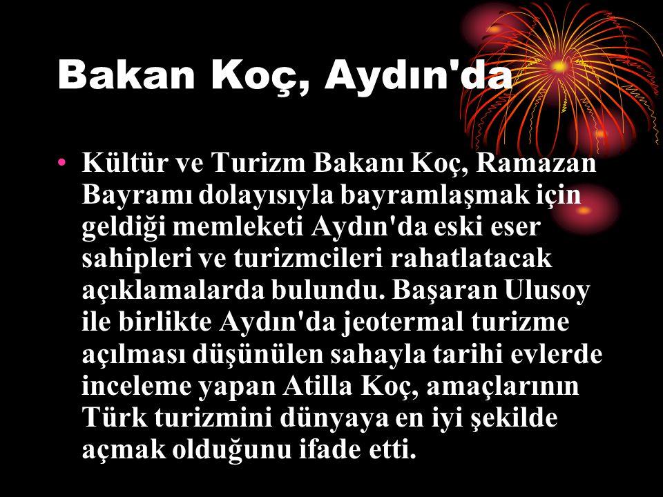 Bakan Koç, Aydın da Kültür ve Turizm Bakanı Koç, Ramazan Bayramı dolayısıyla bayramlaşmak için geldiği memleketi Aydın da eski eser sahipleri ve turizmcileri rahatlatacak açıklamalarda bulundu.