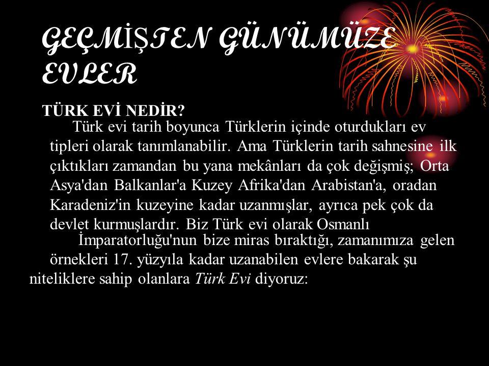 GEÇM İŞ TEN GÜNÜMÜZE EVLER TÜRK EVİ NEDİR? Türk evi tarih boyunca Türklerin içinde oturdukları ev tipleri olarak tanımlanabilir. Ama Türklerin tarih s