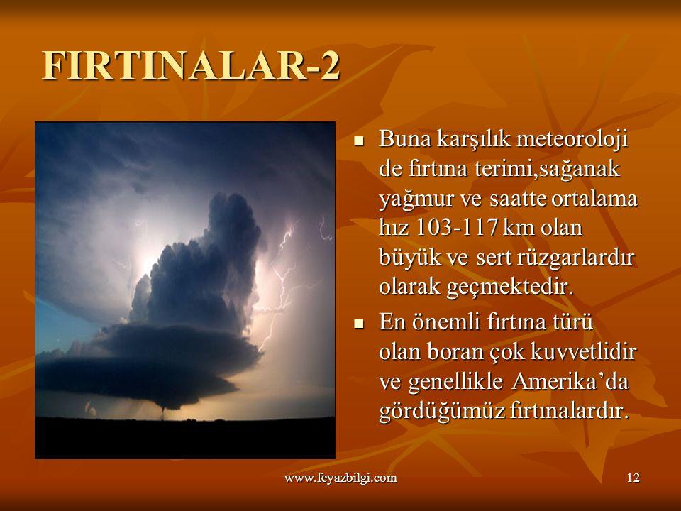 FIRTINALAR Basıncın düşmesi ve gökyüzünün bulutlarla kaplanmasıyla birlikte,yağış,sert rüzgar, yıldırım ve gök gürültüsü eşliğinde gelişen atmosfer olayına fırtına adı verilir.