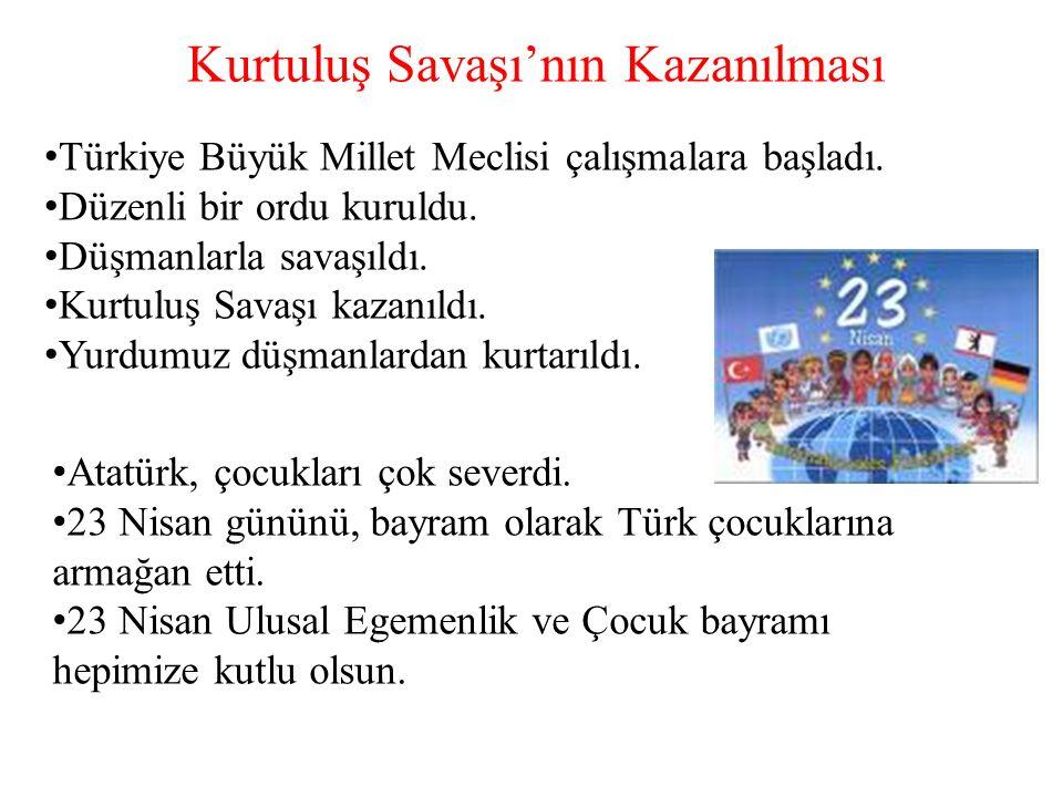 Kurtuluş Savaşı'nın Kazanılması T ürkiye Büyük Millet Meclisi çalışmalara başladı.
