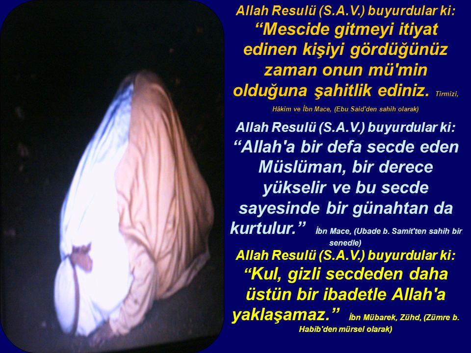Allah Resulü (S.A.V.) buyurdular ki: Mescide gitmeyi itiyat edinen kişiyi gördüğünüz zaman onun mü min olduğuna şahitlik ediniz.