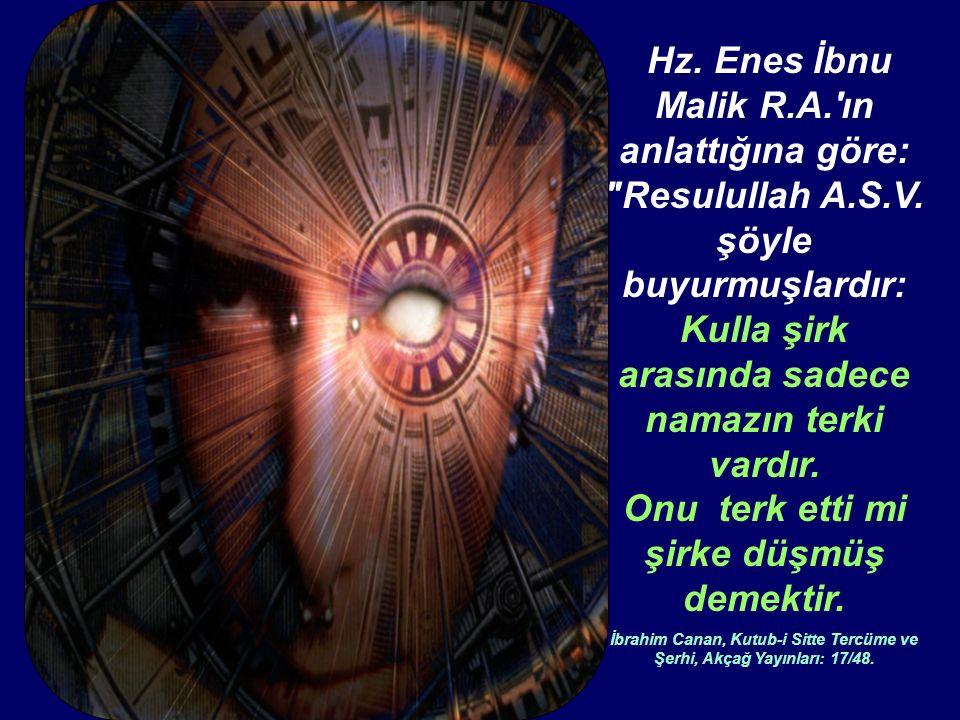 Hz. Enes İbnu Malik R.A. ın anlattığına göre: Resulullah A.S.V.