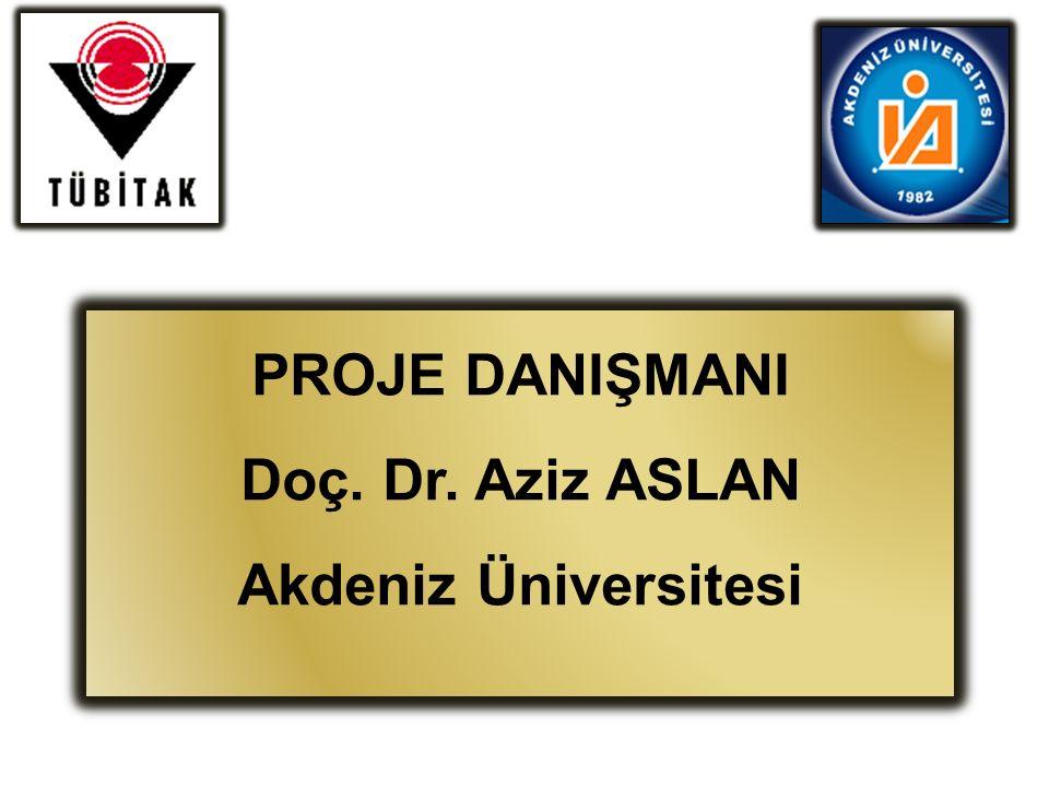 PROJE DANIŞMANI Doç. Dr. Aziz ASLAN Akdeniz Üniversitesi