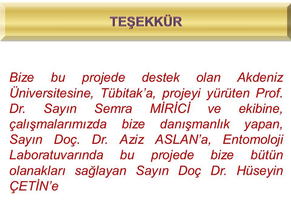Bize bu projede destek olan Akdeniz Üniversitesine, Tübitak'a, projeyi yürüten Prof.