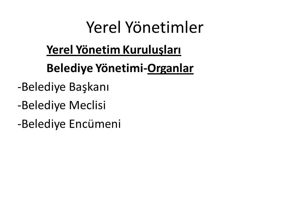 Yerel Yönetimler Yerel Yönetim Kuruluşları Belediye Yönetimi-Organlar -Belediye Başkanı -Belediye Meclisi -Belediye Encümeni