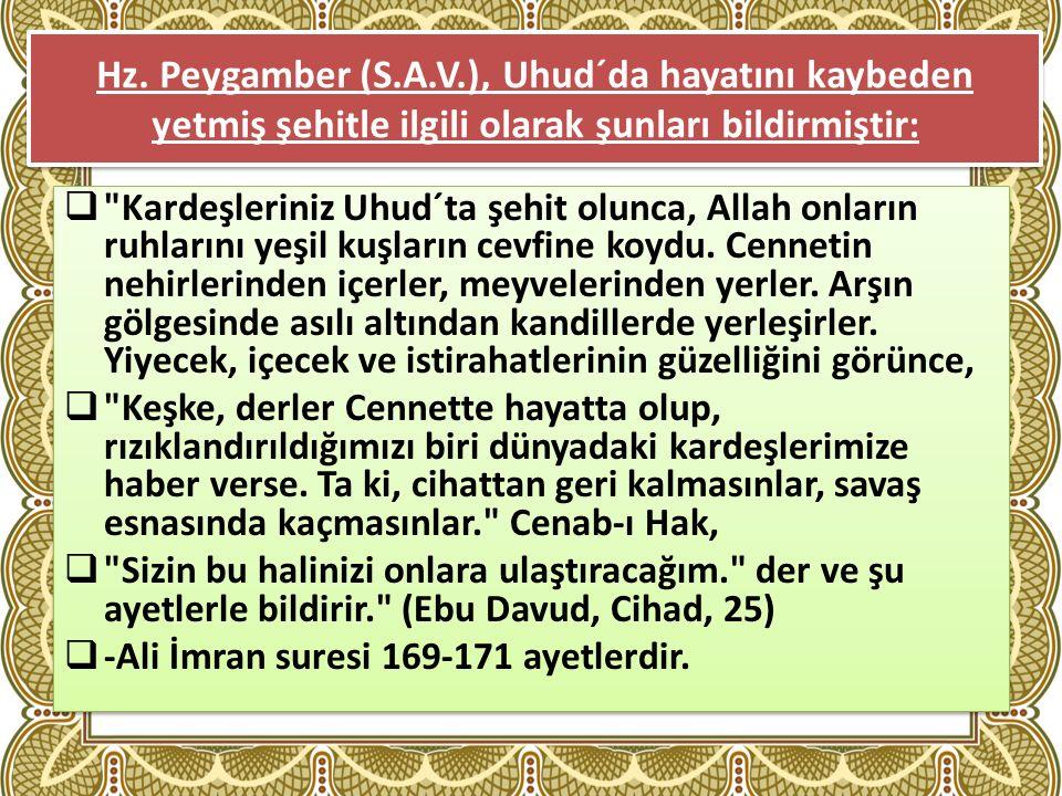 Hz. Peygamber (S.A.V.), Uhud´da hayatını kaybeden yetmiş şehitle ilgili olarak şunları bildirmiştir: 