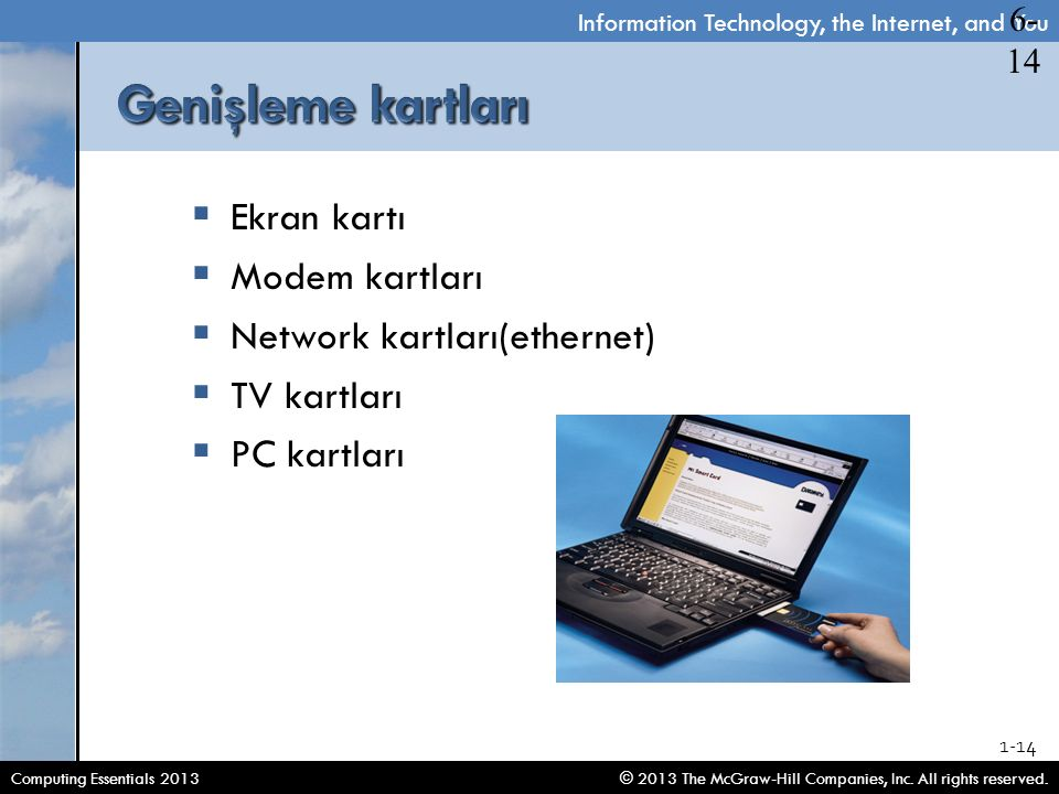 Information Technology, the Internet, and You © 2013 The McGraw-Hill Companies, Inc. All rights reserved.Computing Essentials 2013 1-14  Ekran kartı