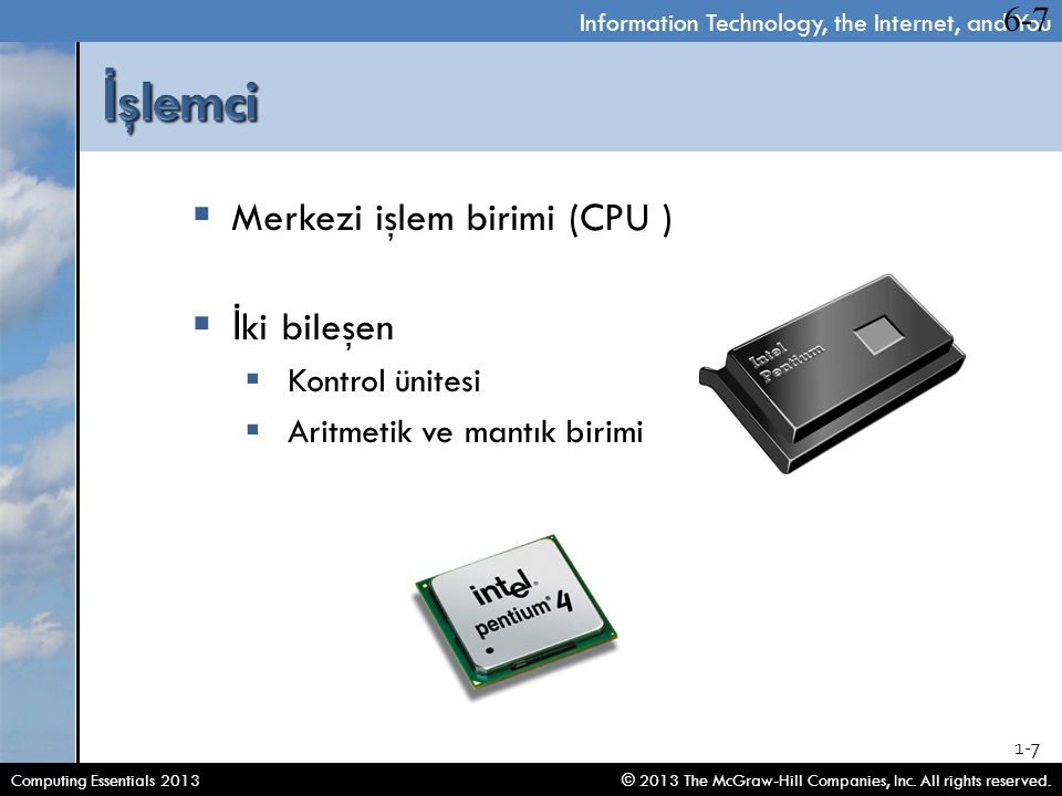 Information Technology, the Internet, and You © 2013 The McGraw-Hill Companies, Inc. All rights reserved.Computing Essentials 2013 1-7  Merkezi işlem