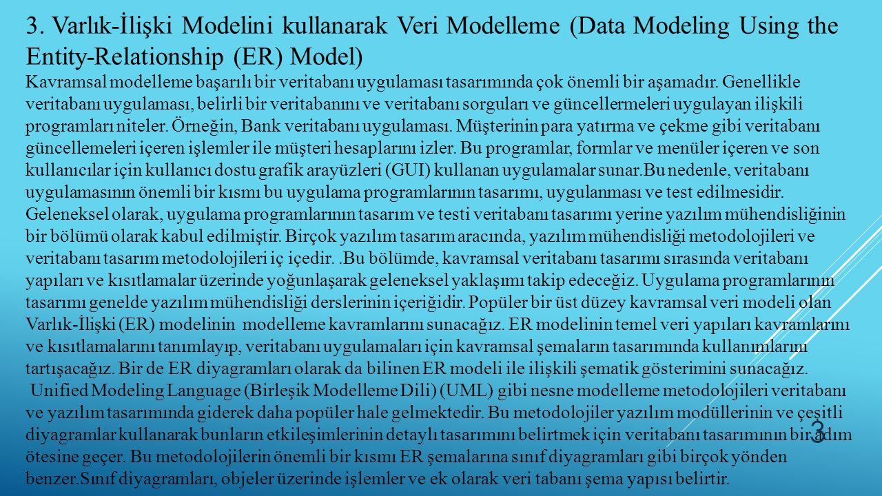 3. Varlık-İlişki Modelini kullanarak Veri Modelleme (Data Modeling Using the Entity-Relationship (ER) Model) Kavramsal modelleme başarılı bir veritaba