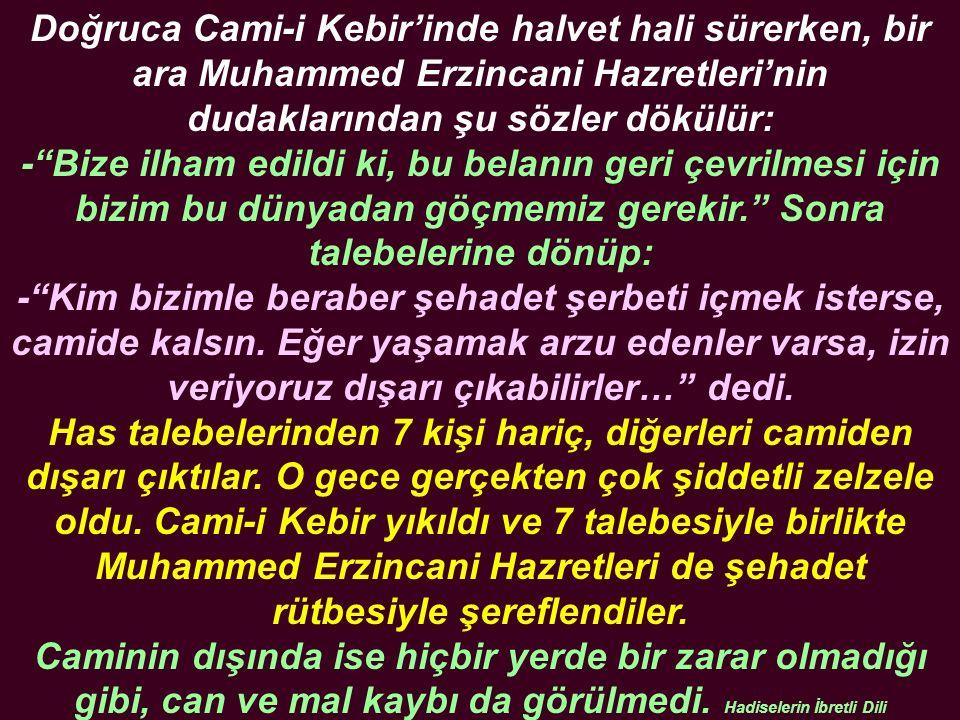 """Doğruca Cami-i Kebir'inde halvet hali sürerken, bir ara Muhammed Erzincani Hazretleri'nin dudaklarından şu sözler dökülür: -""""Bize ilham edildi ki, bu"""