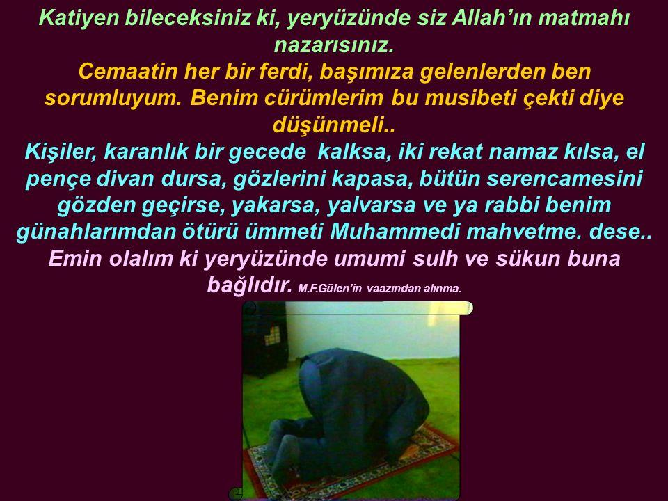 Katiyen bileceksiniz ki, yeryüzünde siz Allah'ın matmahı nazarısınız.