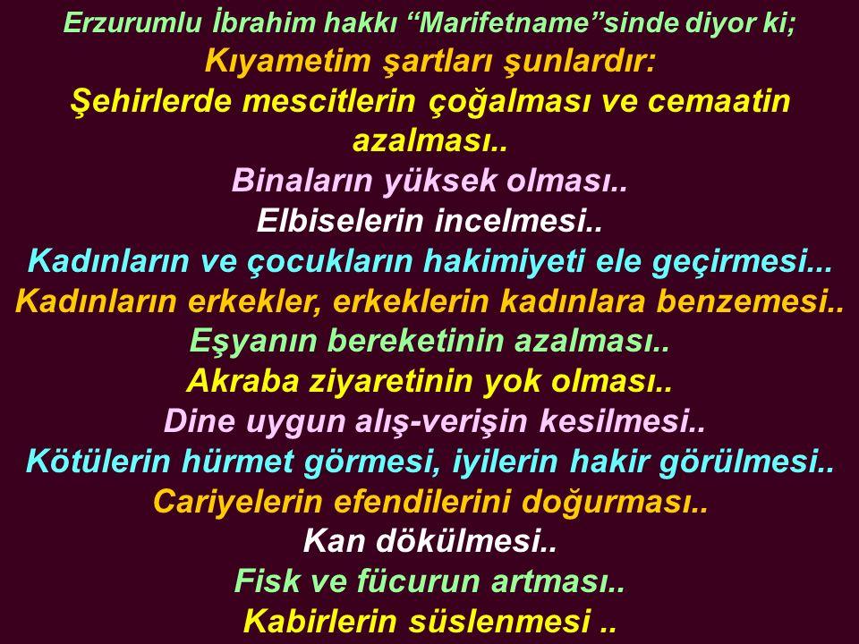 Erzurumlu İbrahim hakkı Marifetname sinde diyor ki; Kıyametim şartları şunlardır: Şehirlerde mescitlerin çoğalması ve cemaatin azalması..
