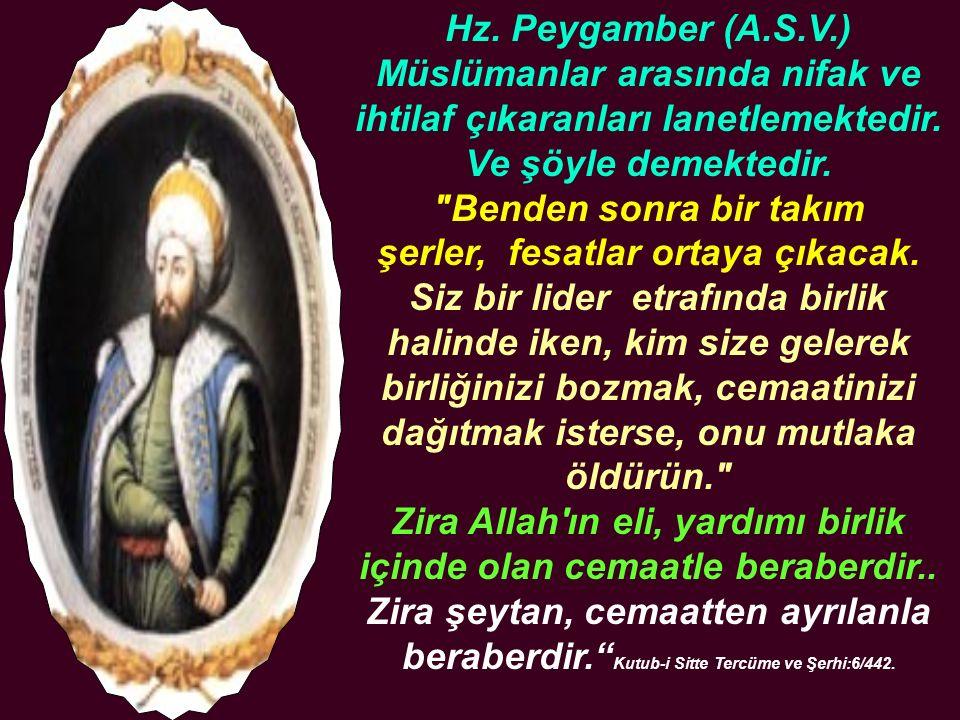 Hz. Peygamber (A.S.V.) Müslümanlar arasında nifak ve ihtilaf çıkaranları lanetlemektedir. Ve şöyle demektedir.