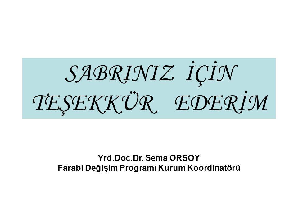 SABRINIZ İÇİN TEŞEKKÜR EDERİM Yrd.Doç.Dr. Sema ORSOY Farabi Değişim Programı Kurum Koordinatörü