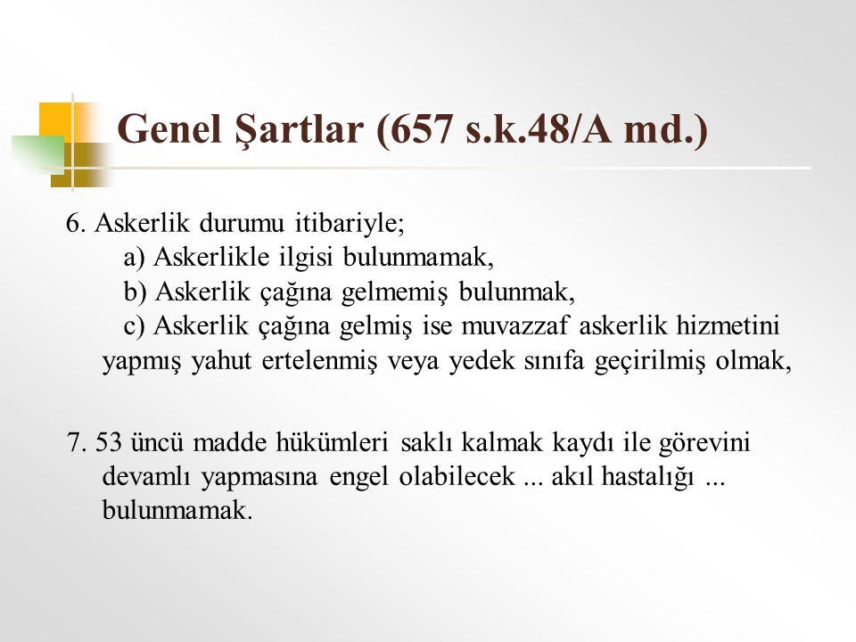 Genel Şartlar (657 s.k.48/A md.) 6. Askerlik durumu itibariyle; a) Askerlikle ilgisi bulunmamak, b) Askerlik çağına gelmemiş bulunmak, c) Askerlik çağ