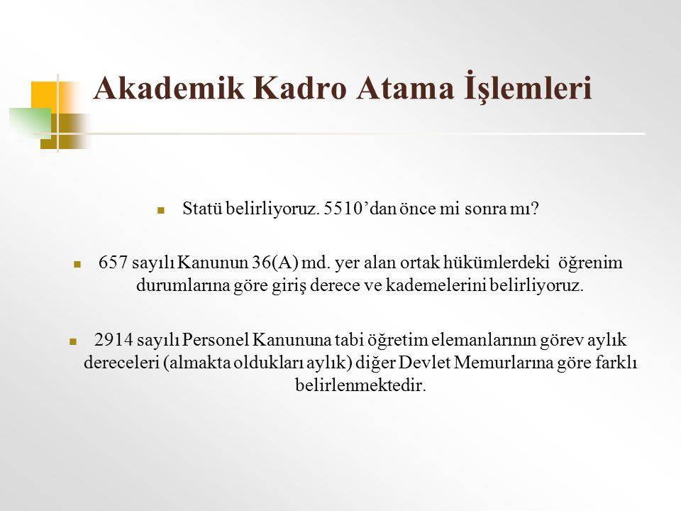 Akademik Kadro Atama İşlemleri Statü belirliyoruz. 5510'dan önce mi sonra mı? 657 sayılı Kanunun 36(A) md. yer alan ortak hükümlerdeki öğrenim durumla