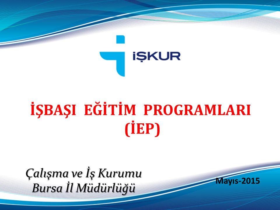 İŞBAŞI EĞİTİM PROGRAMLARI (İEP) Mayıs-2015 Çalışma ve İş Kurumu Bursa İl Müdürlüğü