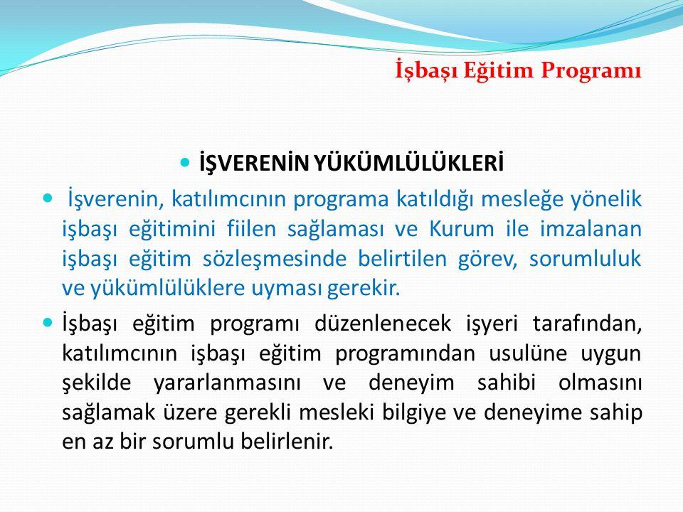 İŞVERENİN YÜKÜMLÜLÜKLERİ İşverenin, katılımcının programa katıldığı mesleğe yönelik işbaşı eğitimini fiilen sağlaması ve Kurum ile imzalanan işbaşı eğ