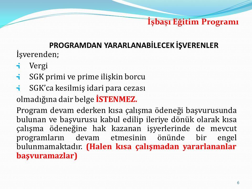 İşverenden; Vergi SGK primi ve prime ilişkin borcu SGK'ca kesilmiş idari para cezası olmadığına dair belge İSTENMEZ. Program devam ederken kısa çalışm