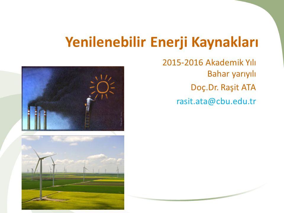 Yenilenebilir Enerji Kaynakları 2015-2016 Akademik Yılı Bahar yarıyılı Doç.Dr. Raşit ATA rasit.ata@cbu.edu.tr