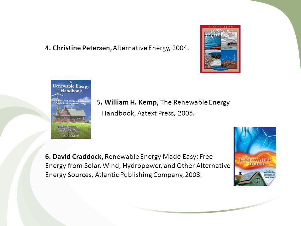 4. Christine Petersen, Alternative Energy, 2004. 5. William H. Kemp, The Renewable Energy Handbook, Aztext Press, 2005. 6. David Craddock, Renewable E