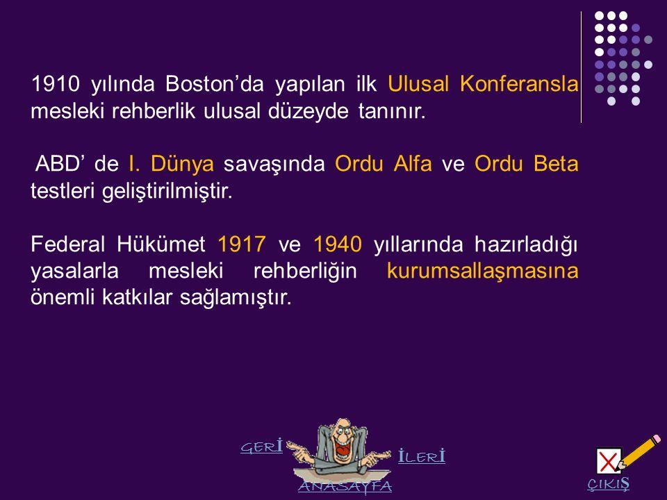 GER İ LER İ ANASAYFA ÇIKI Ş 1910 yılında Boston'da yapılan ilk Ulusal Konferansla mesleki rehberlik ulusal düzeyde tanınır.