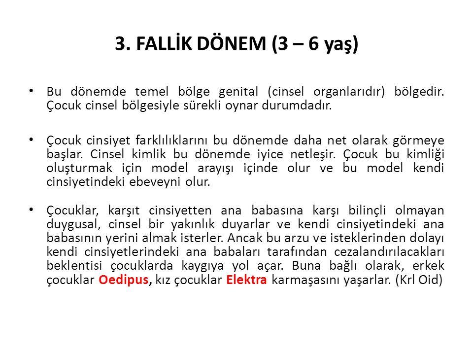 3. FALLİK DÖNEM (3 – 6 yaş) Bu dönemde temel bölge genital (cinsel organlarıdır) bölgedir.