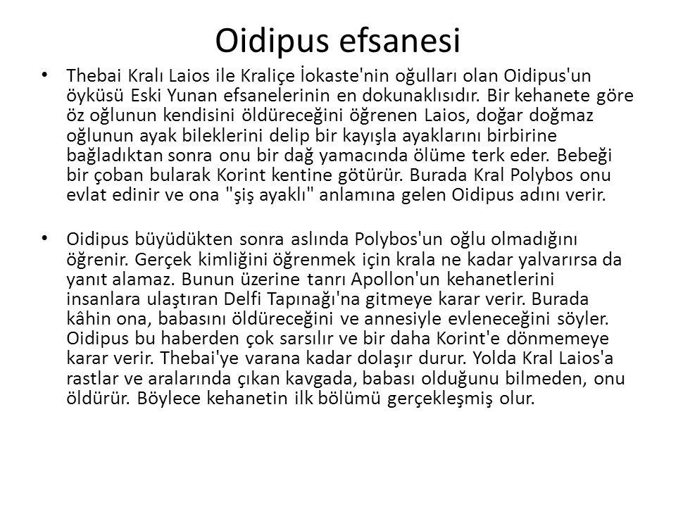 Oidipus efsanesi Thebai Kralı Laios ile Kraliçe İokaste nin oğulları olan Oidipus un öyküsü Eski Yunan efsanelerinin en dokunaklısıdır.
