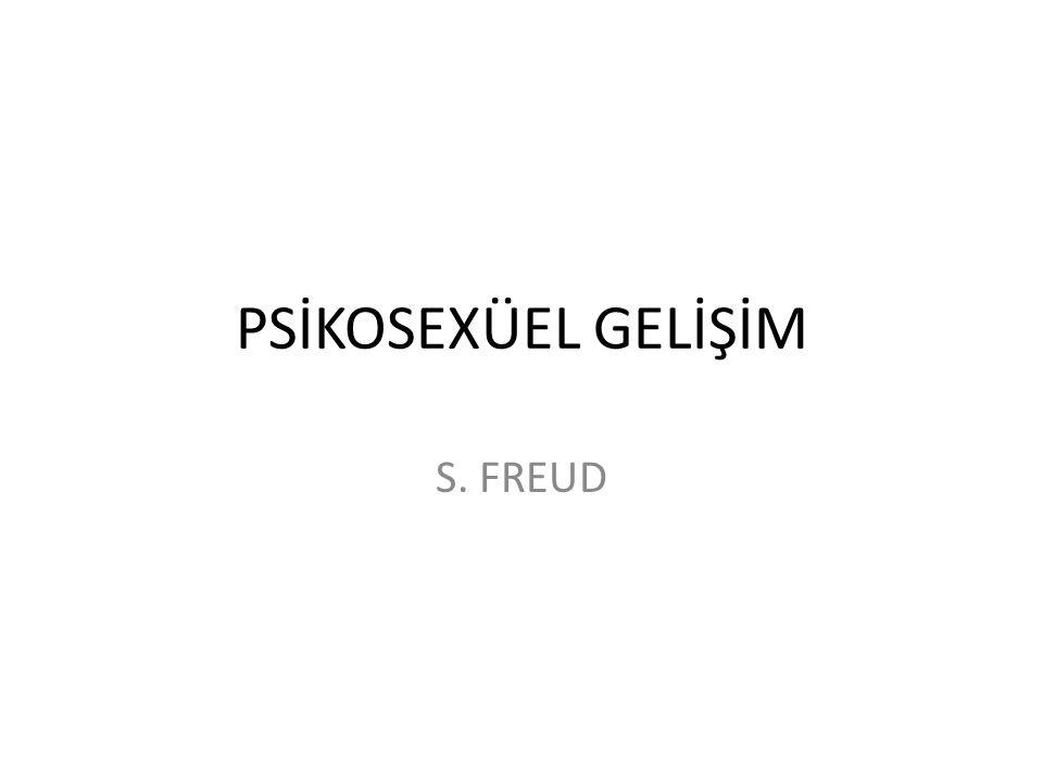 PSİKOSEXÜEL GELİŞİM S. FREUD