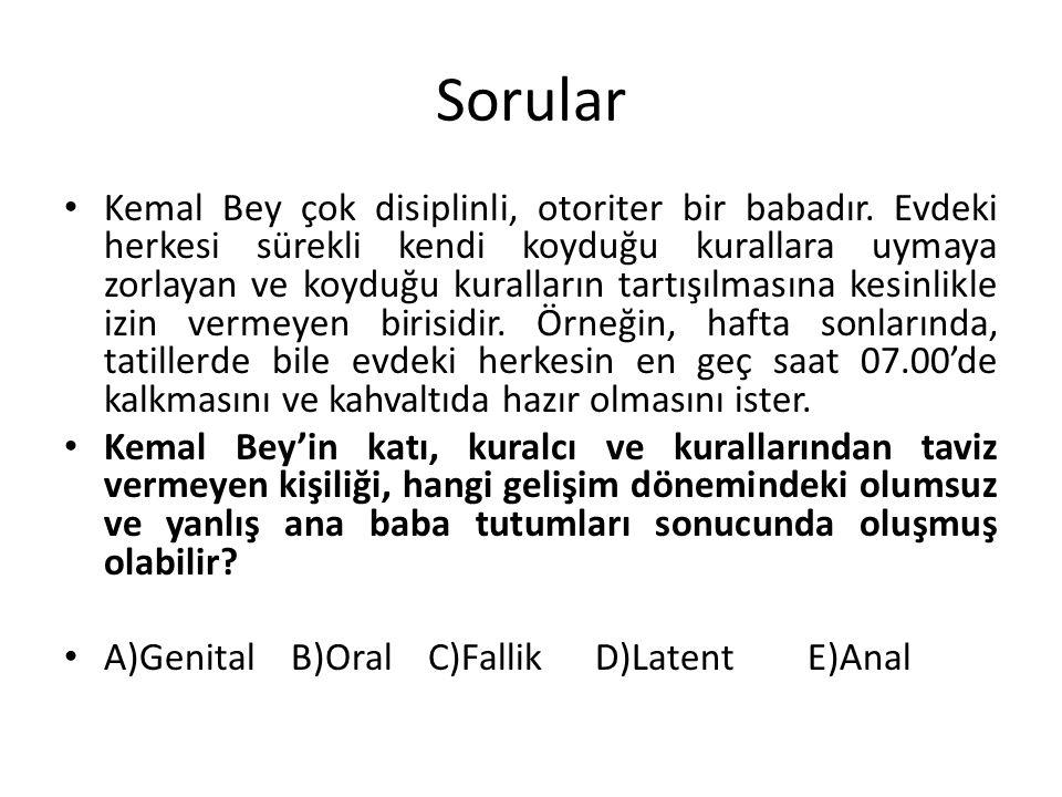 Sorular Kemal Bey çok disiplinli, otoriter bir babadır.