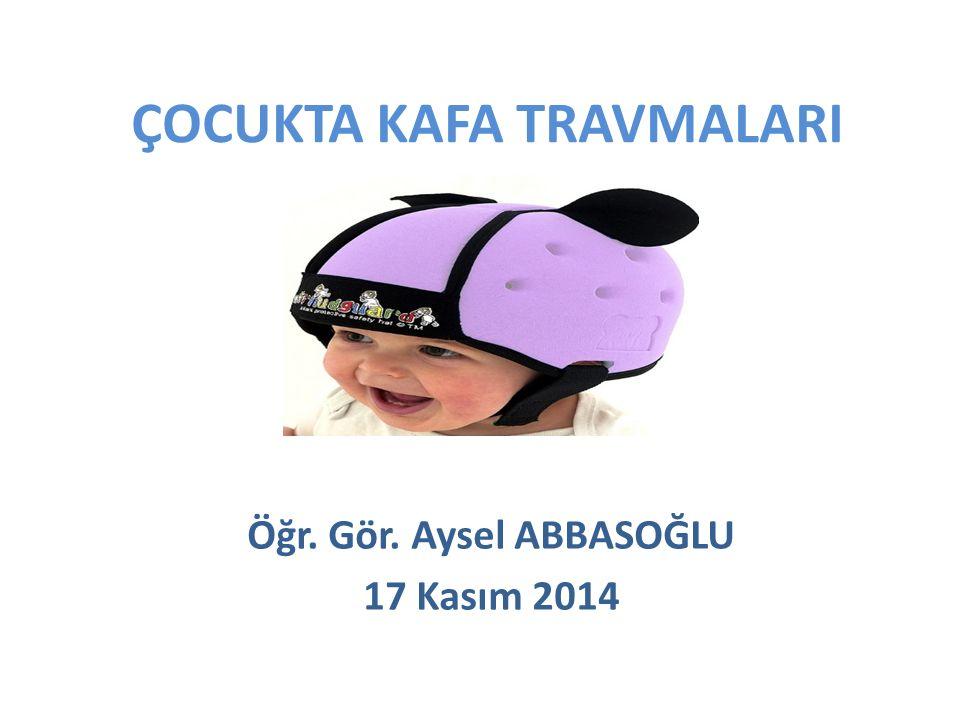 ÇOCUKTA KAFA TRAVMALARI Öğr. Gör. Aysel ABBASOĞLU 17 Kasım 2014