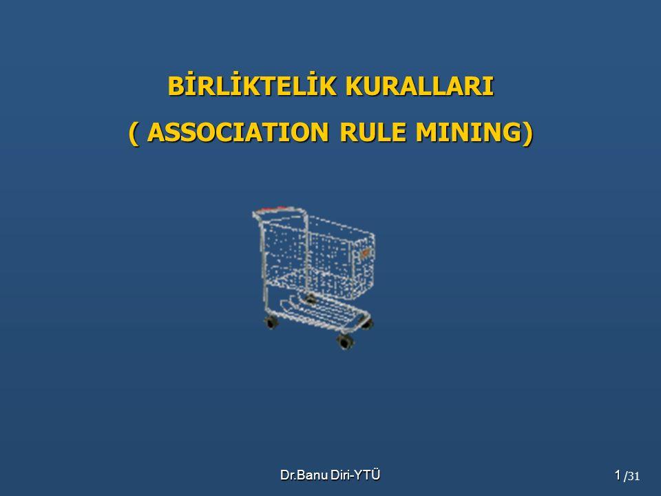 Dr.Banu Diri-YTÜ1 BİRLİKTELİK KURALLARI ( ASSOCIATION RULE MINING) /31